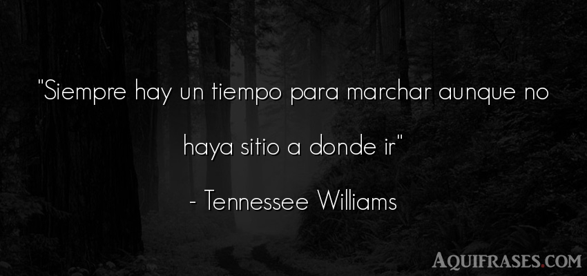Frase del tiempo  de Tennessee Williams. Siempre hay un tiempo para