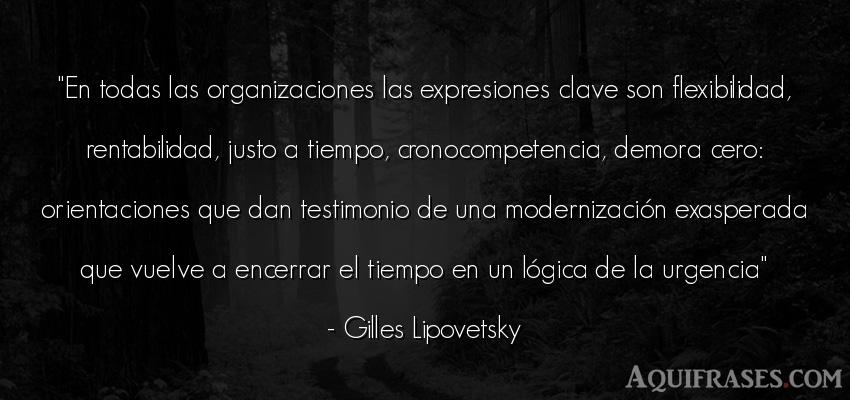 Frase del tiempo  de Gilles Lipovetsky. En todas las organizaciones