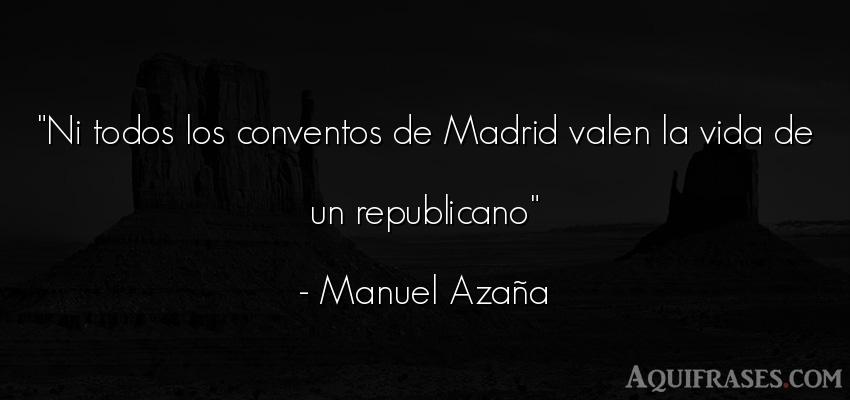 Frase de la vida  de Manuel Azaña. Ni todos los conventos de