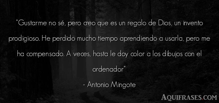 Frase del tiempo  de Antonio Mingote. Gustarme no sé, pero creo