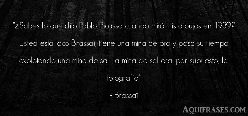 Frase del tiempo  de Brassaï. ¿Sabes lo que dijo Pablo