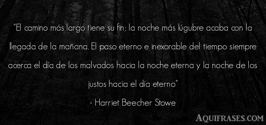 Frase del tiempo  de Harriet Beecher Stowe. El camino más largo tiene