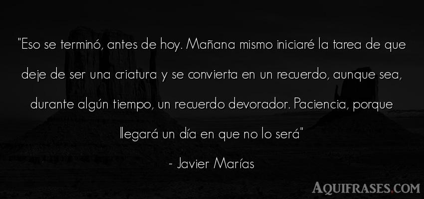 Frase del tiempo  de Javier Marías. Eso se terminó, antes de