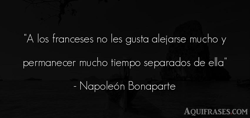 Frase del tiempo  de Napoleón Bonaparte. A los franceses no les gusta