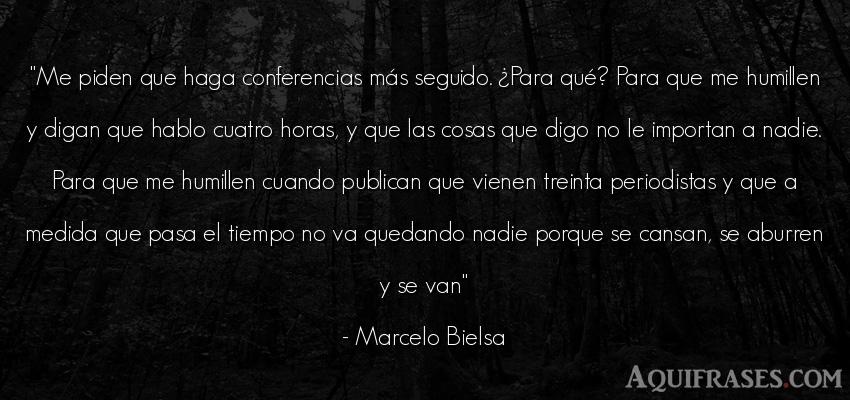Frase del tiempo  de Marcelo Bielsa. Me piden que haga