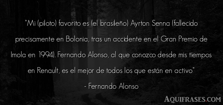Frase del tiempo  de Fernando Alonso. Mi (piloto) favorito es (el