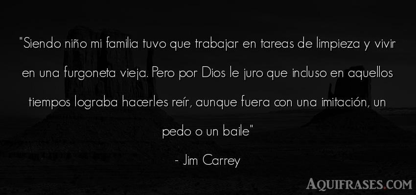 Frase del tiempo  de Jim Carrey. Siendo niño mi familia tuvo