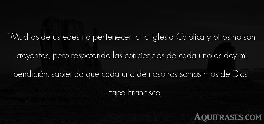 Frase de dio,  de fe  de Papa Francisco. Muchos de ustedes no