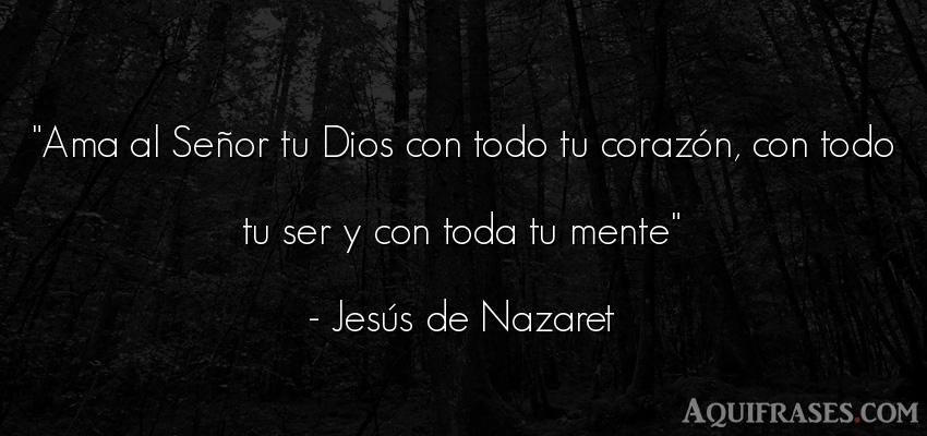 Frase de dio,  de fe  de Jesús de Nazaret. Ama al Señor tu Dios con