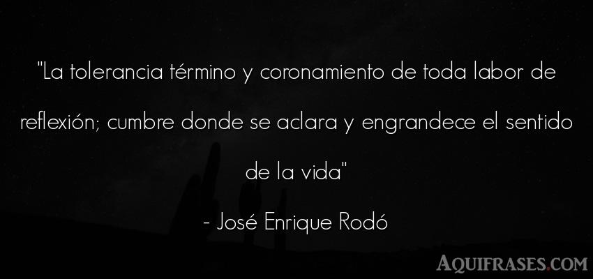 Frase de la vida  de José Enrique Rodó. La tolerancia término y