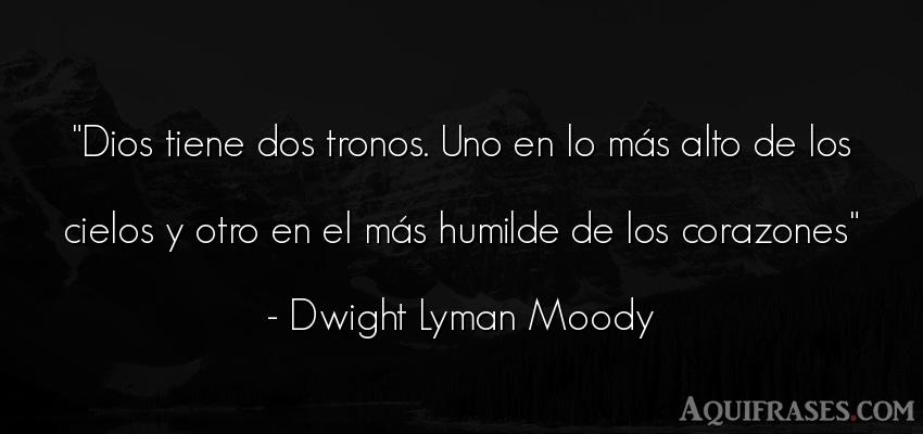 Frase de dio,  de fe,  de humildad  de Dwight Lyman Moody. Dios tiene dos tronos. Uno