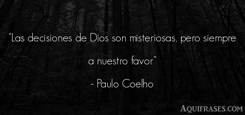 Frase de dio,  de fe  de Paulo Coelho. Las decisiones de Dios son