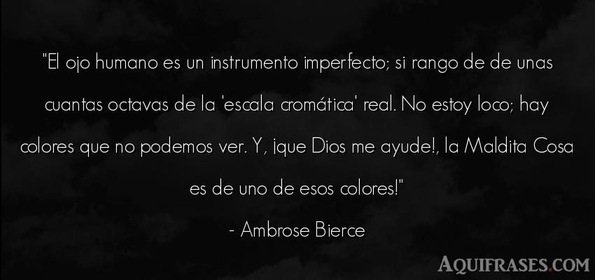 Frase de dio,  de fe  de Ambrose Bierce. El ojo humano es un