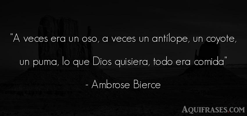 Frase de dio,  de fe  de Ambrose Bierce. A veces era un oso, a veces