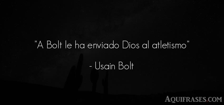 Frase de dio,  de fe  de Usain Bolt. A Bolt le ha enviado Dios al