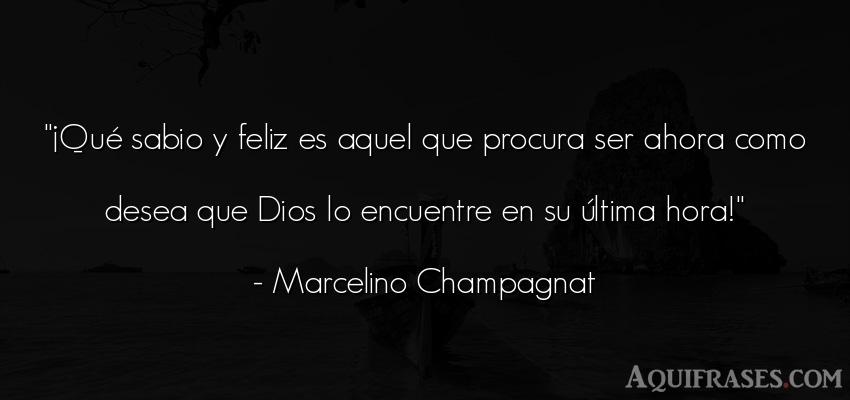 Frase de dio,  de fe  de Marcelino Champagnat. ¡Qué sabio y feliz es