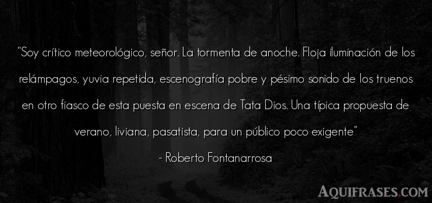 Frase de dio,  de fe  de Roberto Fontanarrosa. Soy crítico meteorológico