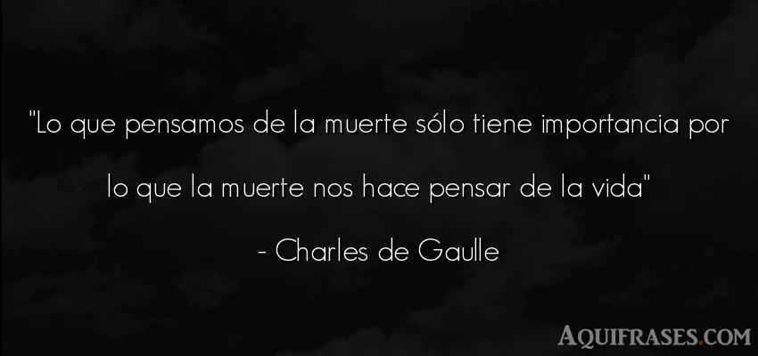 Frase de la vida  de Charles de Gaulle. Lo que pensamos de la muerte