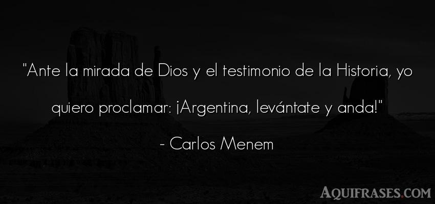 Frase de dio,  de fe  de Carlos Menem. Ante la mirada de Dios y el