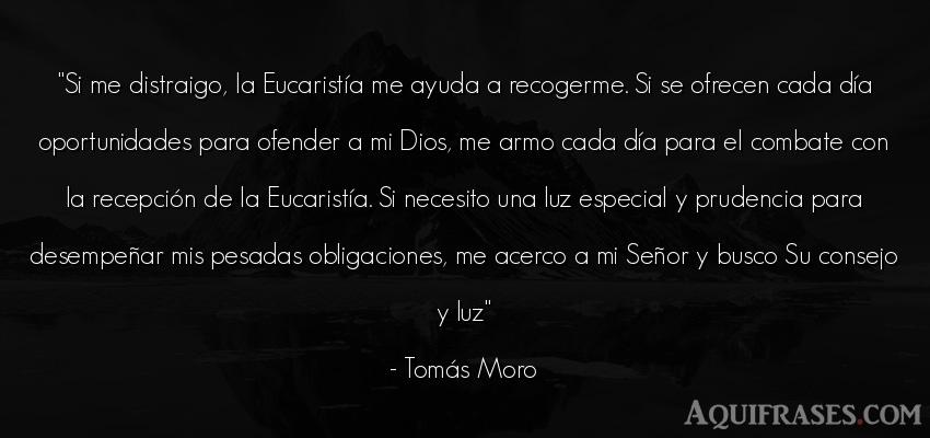 Frase de dio,  de fe  de Tomás Moro. Si me distraigo, la Eucarist