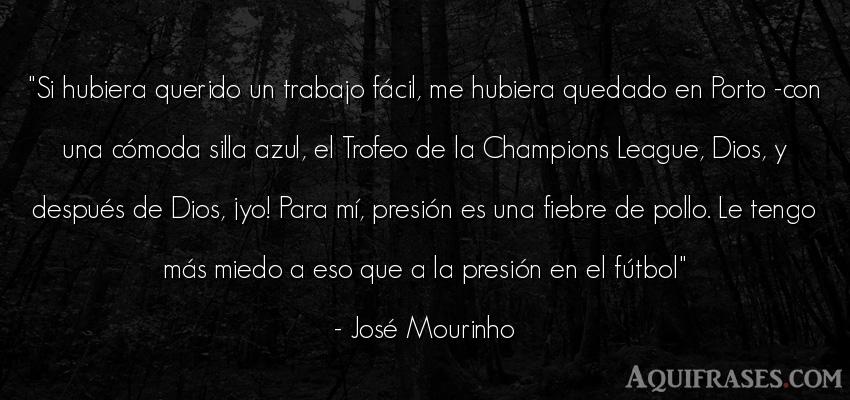 Frase de dio,  de fútbol,  de fe,  deportiva  de José Mourinho. Si hubiera querido un