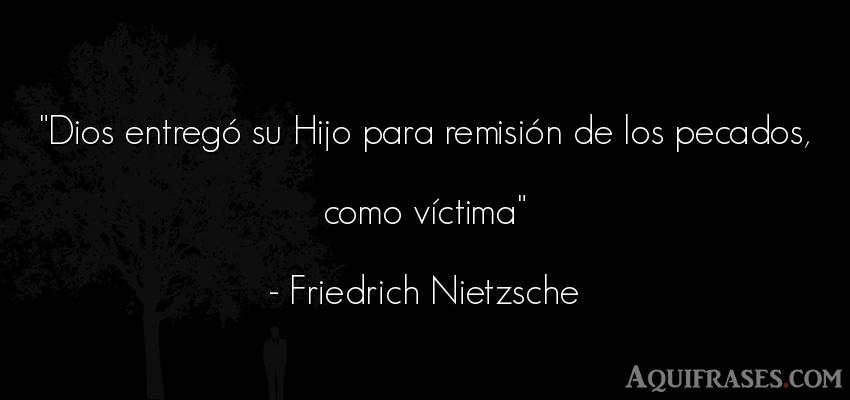 Frase filosófica,  de dio,  de fe  de Friedrich Nietzsche. Dios entregó su Hijo para