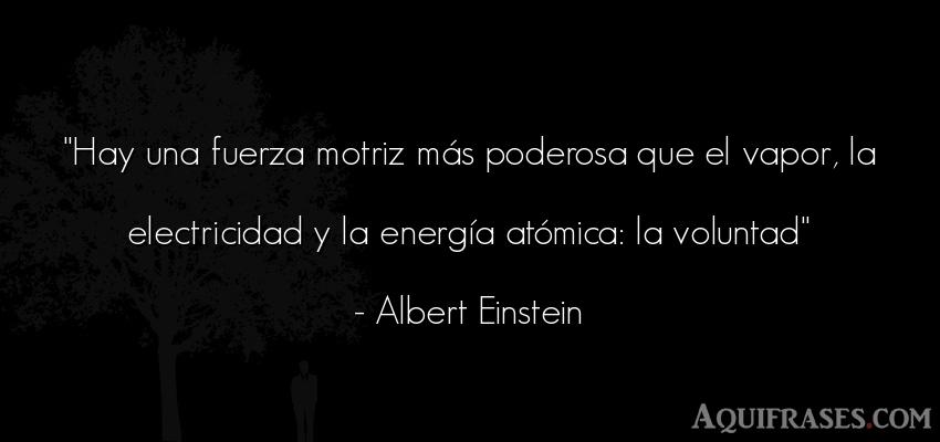 Frase de aliento  de Albert Einstein. Hay una fuerza motriz más