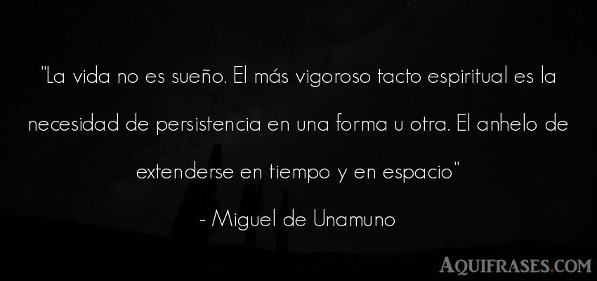Frase de la vida  de Miguel de Unamuno. La vida no es sueño. El má
