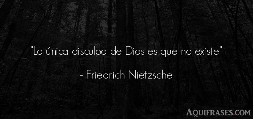 Frase filosófica,  de dio,  de fe  de Friedrich Nietzsche. La única disculpa de Dios