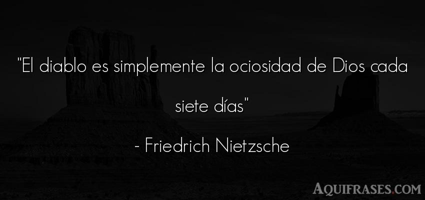 Frase filosófica,  de dio,  de fe  de Friedrich Nietzsche. El diablo es simplemente la