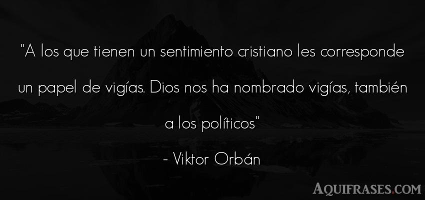 Frase de dio,  de fe  de Viktor Orbán. A los que tienen un