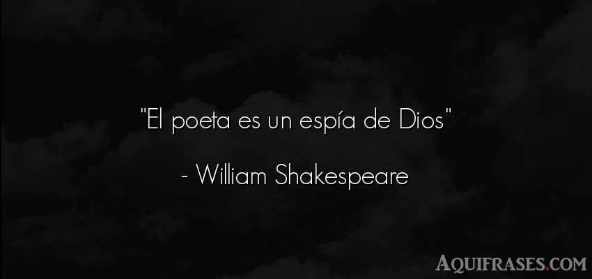 Frase de dio,  de fe  de William Shakespeare. El poeta es un espía de