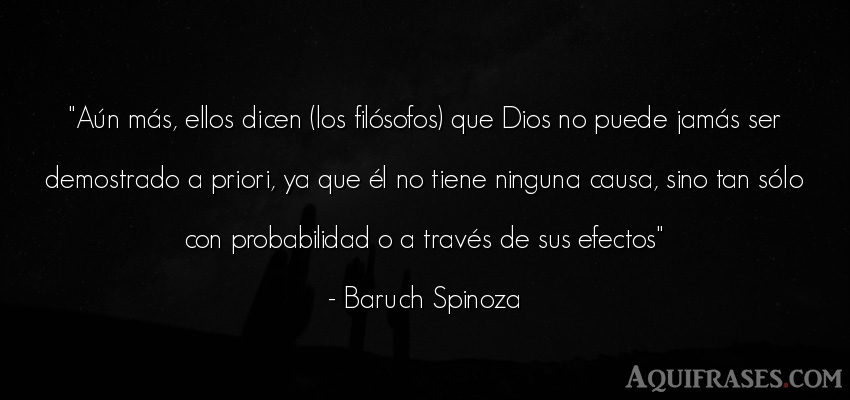 Frase de dio,  de fe  de Baruch Spinoza. Aún más, ellos dicen (los