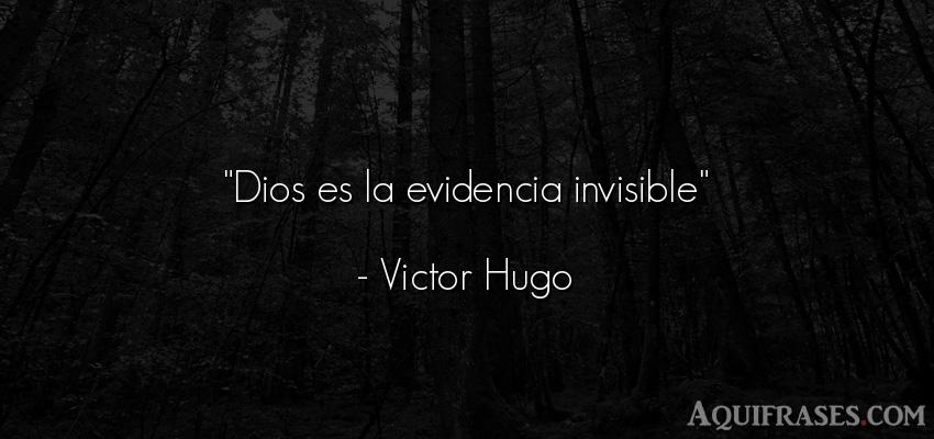 Frase de dio,  de fe  de Victor Hugo. Dios es la evidencia