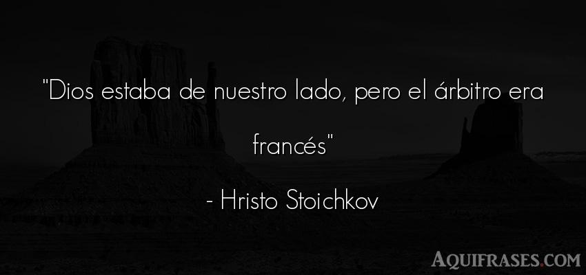 Frase de dio,  de fe  de Hristo Stoichkov. Dios estaba de nuestro lado