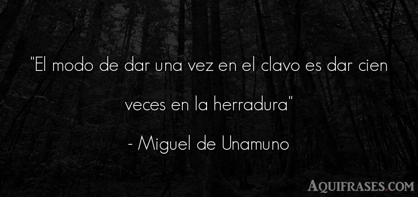 Frase de aliento  de Miguel de Unamuno. El modo de dar una vez en el