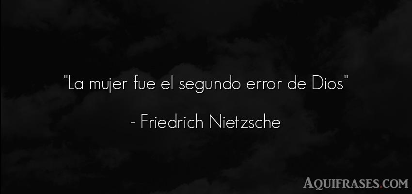 Frase filosófica,  de dio,  de fe  de Friedrich Nietzsche. La mujer fue el segundo