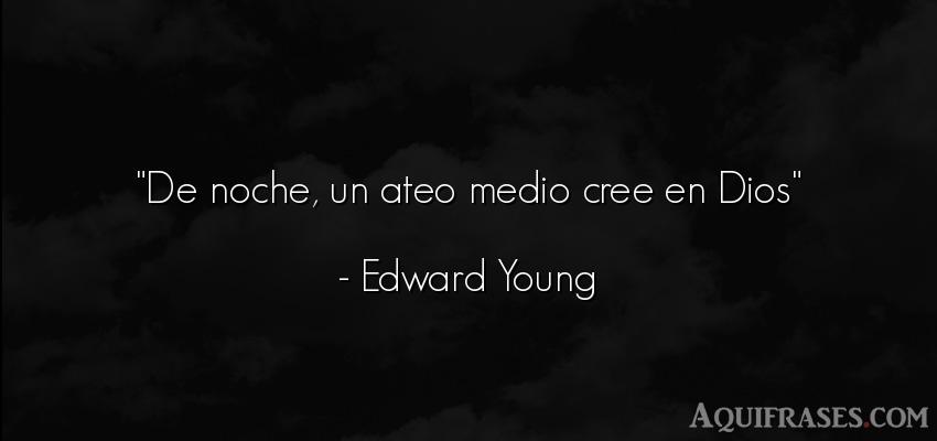 Frase de dio,  de fe  de Edward Young. De noche, un ateo medio cree