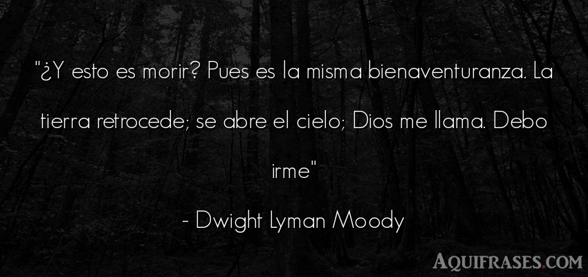 Frase de dio,  de fe  de Dwight Lyman Moody. ¿Y esto es morir? Pues es