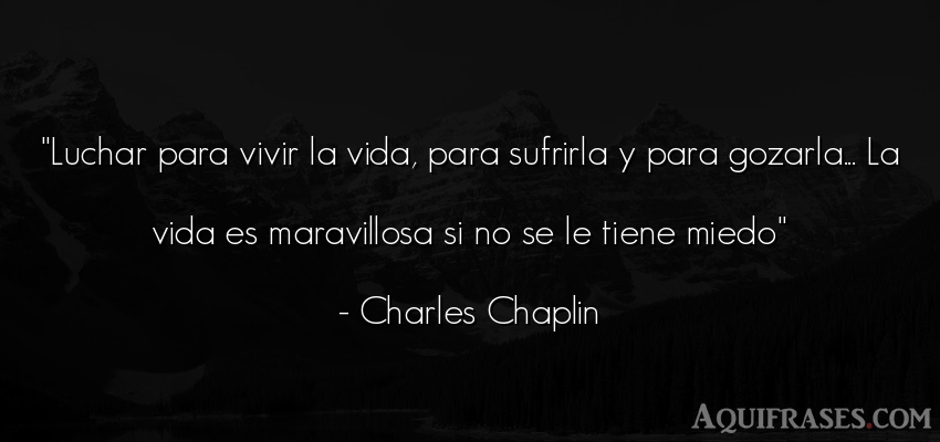Frase de aliento,  de la vida  de Charles Chaplin. Luchar para vivir la vida,