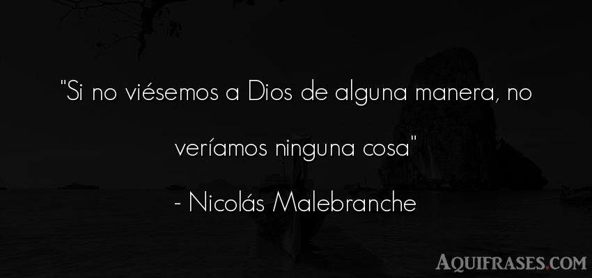 Frase de dio,  de fe  de Nicolás Malebranche. Si no viésemos a Dios de