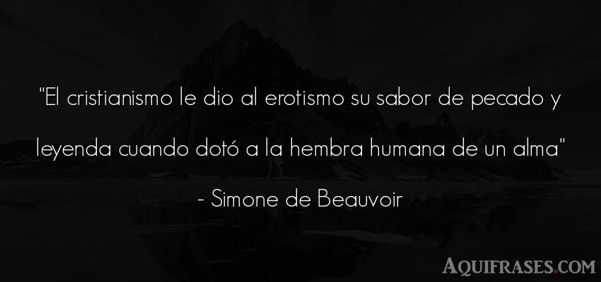 Frase de dio,  de fe  de Simone de Beauvoir. El cristianismo le dio al