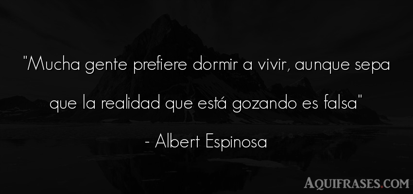 Frase de sociedad  de Albert Espinosa. Mucha gente prefiere dormir