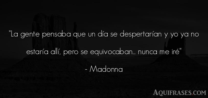 Frase de sociedad  de Madonna. La gente pensaba que un día