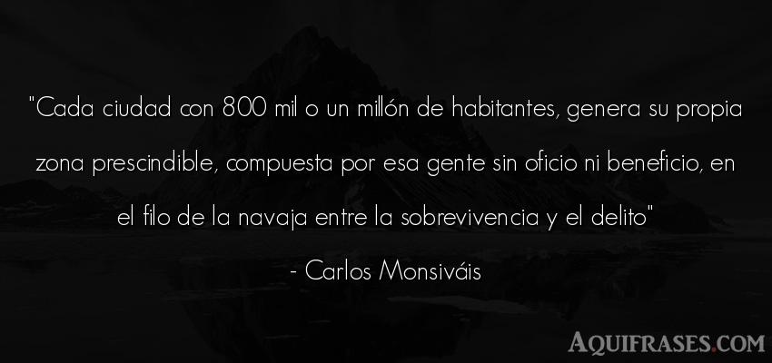 Frase de sociedad  de Carlos Monsiváis. Cada ciudad con 800 mil o un
