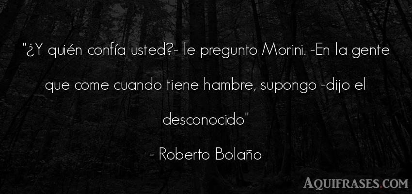 Frase de sociedad  de Roberto Bolaño. ¿Y quién confía usted?-
