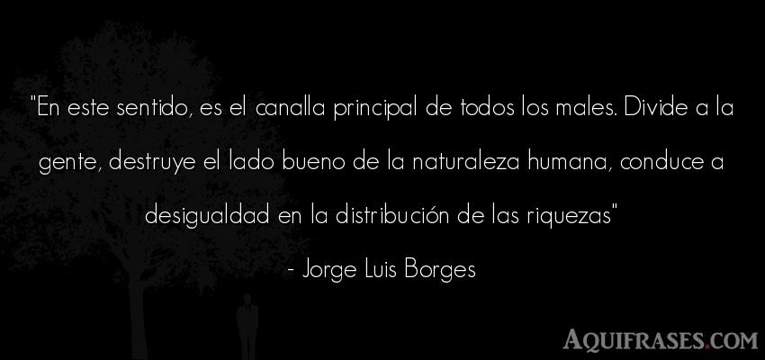 Frase de sociedad  de Jorge Luis Borges. En este sentido, es el