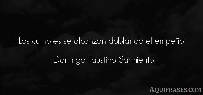 Frase de aliento  de Domingo Faustino Sarmiento. Las cumbres se alcanzan