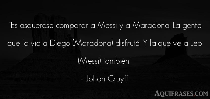 Frase de sociedad  de Johan Cruyff. Es asqueroso comparar a