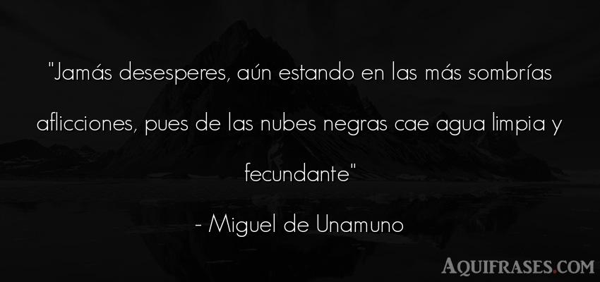 Frase de aliento  de Miguel de Unamuno. Jamás desesperes, aún